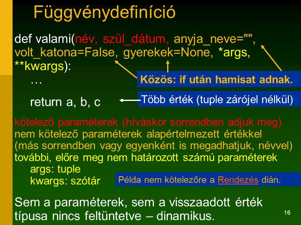 Függvénydefiníció def valami(név, szül_dátum, anyja_neve= , volt_katona=False, gyerekek=None, *args, **kwargs): …