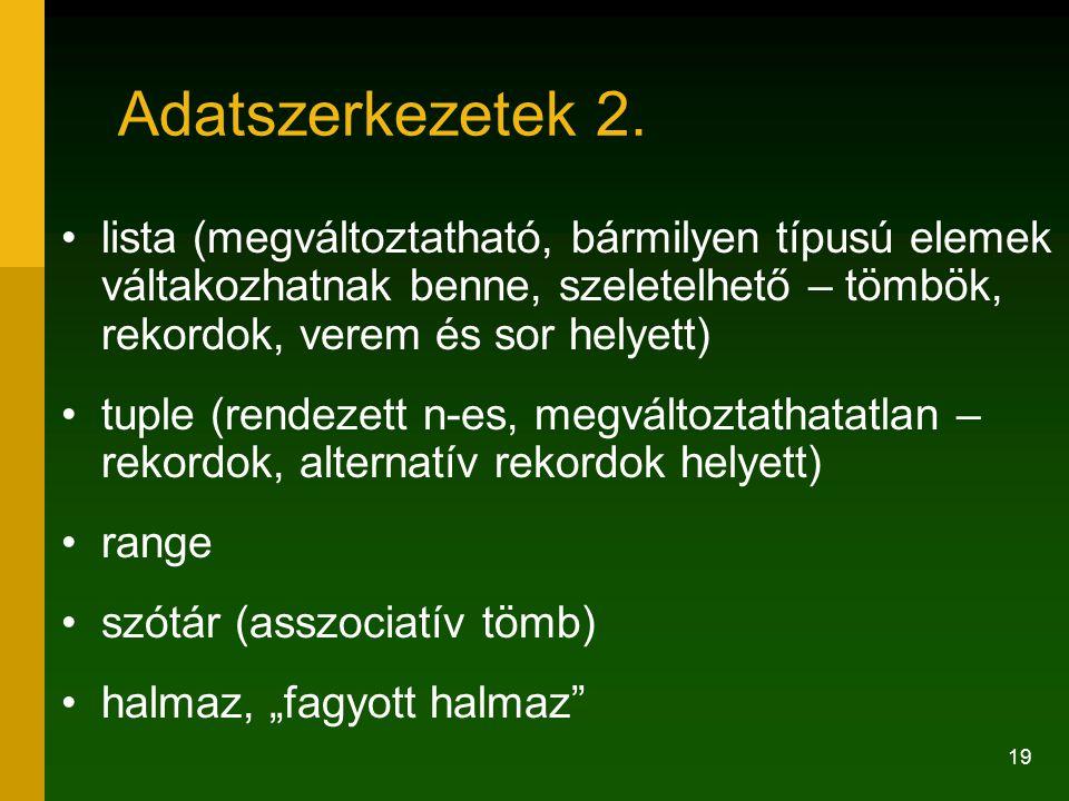 Adatszerkezetek 2. lista (megváltoztatható, bármilyen típusú elemek váltakozhatnak benne, szeletelhető – tömbök, rekordok, verem és sor helyett)