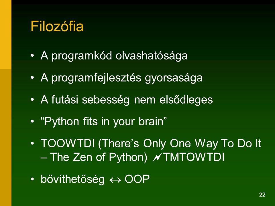 Filozófia A programkód olvashatósága A programfejlesztés gyorsasága