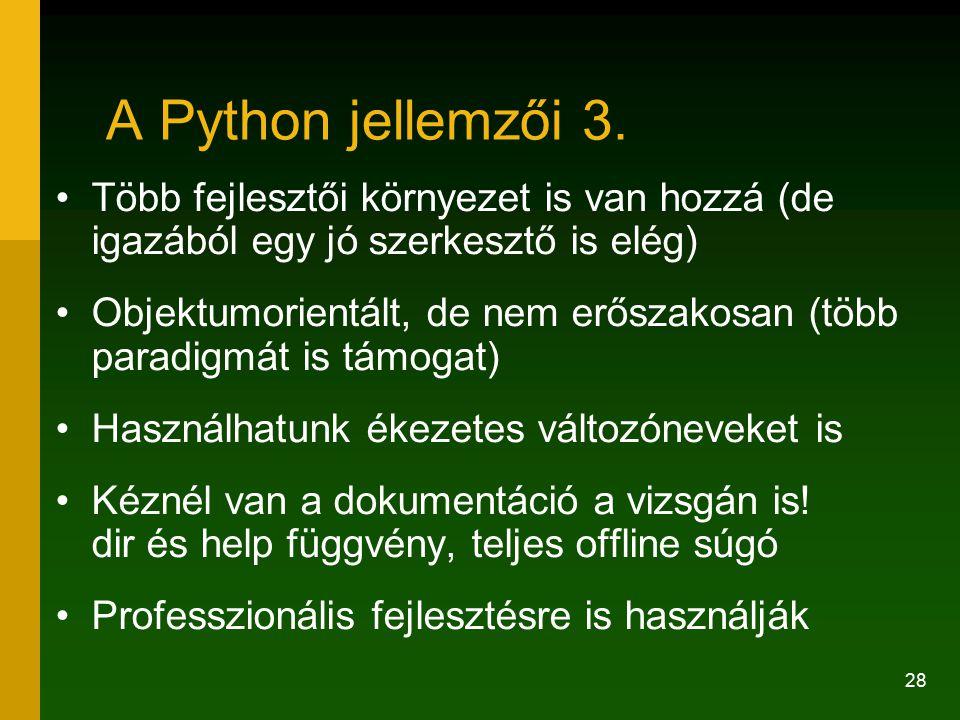 A Python jellemzői 3. Több fejlesztői környezet is van hozzá (de igazából egy jó szerkesztő is elég)