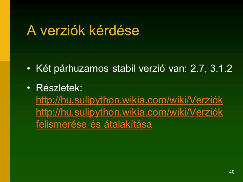 A verziók kérdése Két párhuzamos stabil verzió van: 2.7, 3.1.2