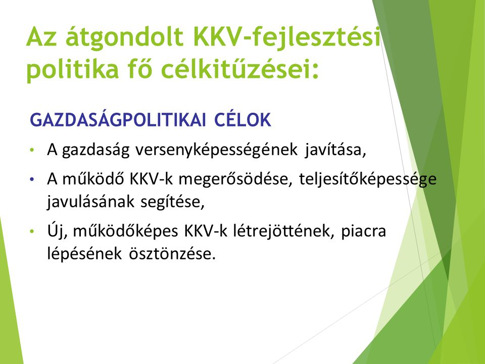 Az átgondolt KKV-fejlesztési politika fő célkitűzései: