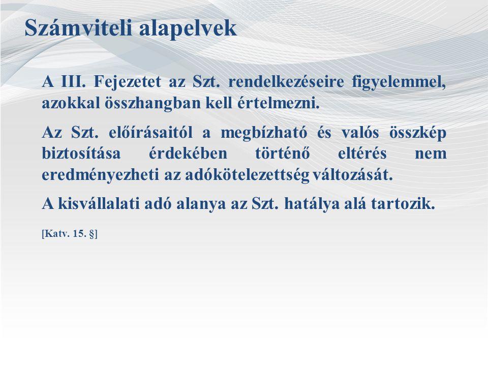 Számviteli alapelvek A III. Fejezetet az Szt. rendelkezéseire figyelemmel, azokkal összhangban kell értelmezni.