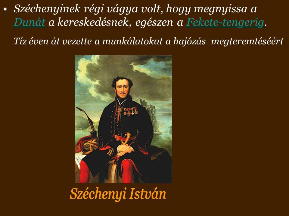 Széchenyinek régi vágya volt, hogy megnyissa a Dunát a kereskedésnek, egészen a Fekete-tengerig.