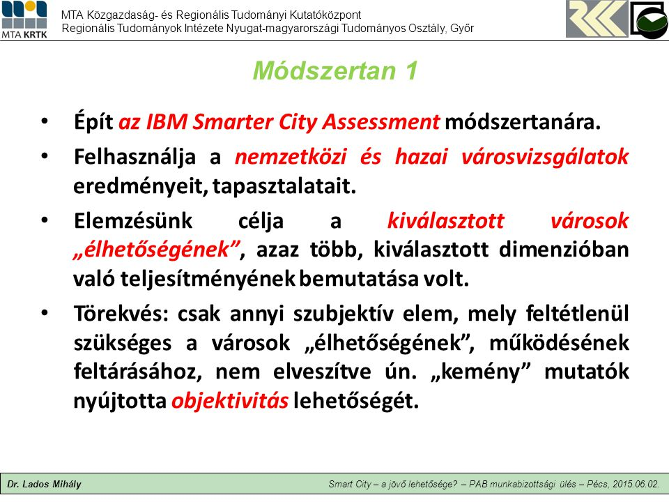 Módszertan 1 Épít az IBM Smarter City Assessment módszertanára.