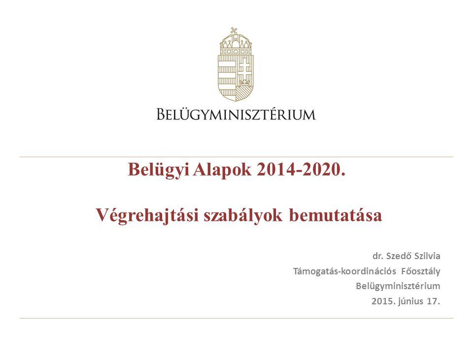 Belügyi Alapok 2014-2020. Végrehajtási szabályok bemutatása