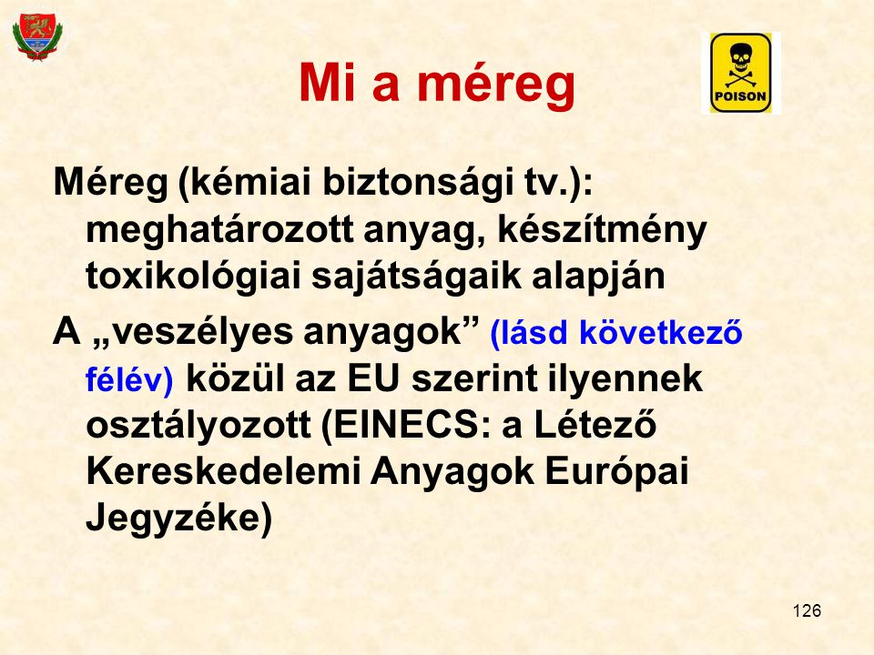 Mi a méreg Méreg (kémiai biztonsági tv.): meghatározott anyag, készítmény toxikológiai sajátságaik alapján.