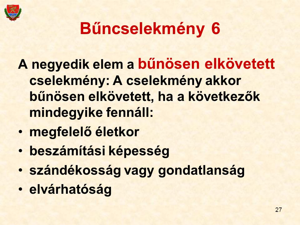 Bűncselekmény 6 A negyedik elem a bűnösen elkövetett cselekmény: A cselekmény akkor bűnösen elkövetett, ha a következők mindegyike fennáll: