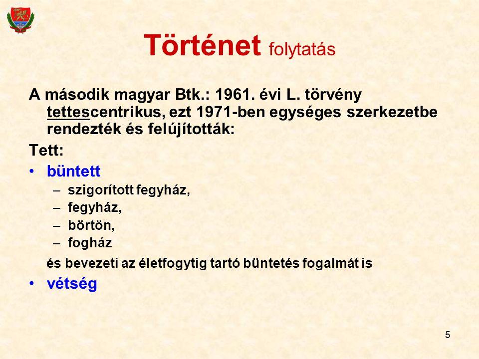 Történet folytatás A második magyar Btk.: 1961. évi L. törvény tettescentrikus, ezt 1971-ben egységes szerkezetbe rendezték és felújították: