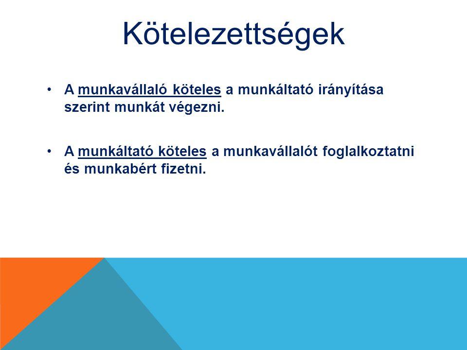 Kötelezettségek A munkavállaló köteles a munkáltató irányítása szerint munkát végezni.