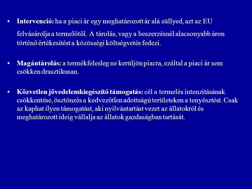 Intervenció: ha a piaci ár egy meghatározott ár alá süllyed, azt az EU felvásárolja a termelőtől. A tárolás, vagy a beszerzésnél alacsonyabb áron történő értékesítést a közösségi költségvetés fedezi.
