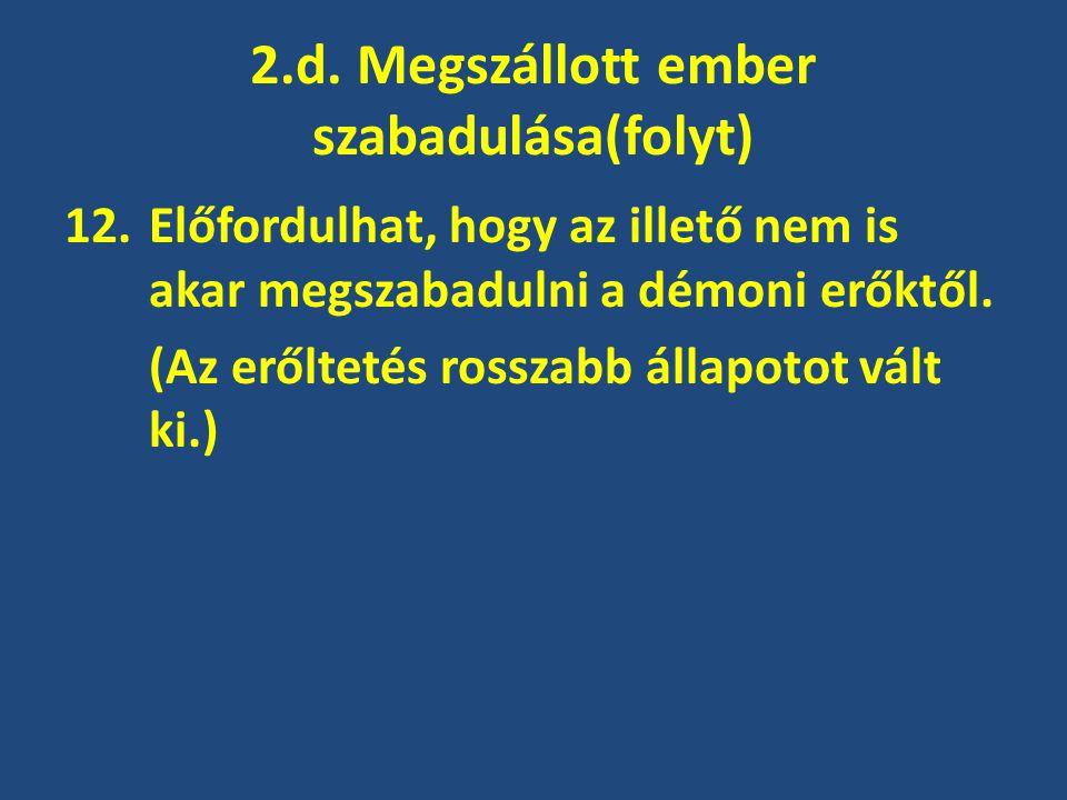2.d. Megszállott ember szabadulása(folyt)