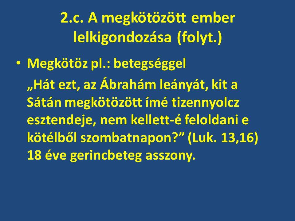 2.c. A megkötözött ember lelkigondozása (folyt.)