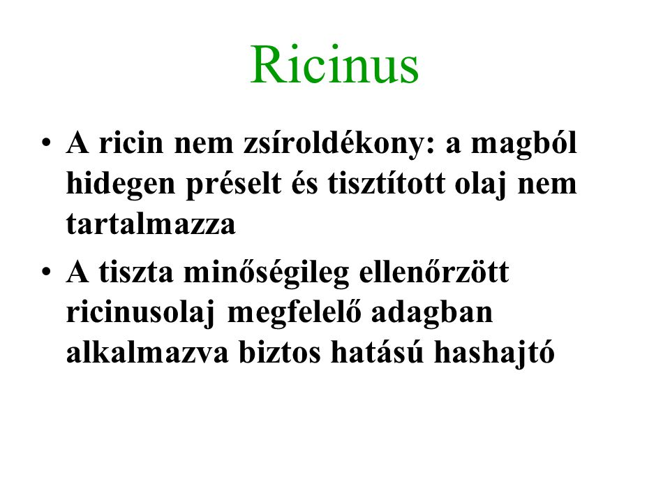 Ricinus A ricin nem zsíroldékony: a magból hidegen préselt és tisztított olaj nem tartalmazza.