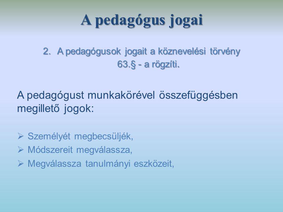 A pedagógusok jogait a köznevelési törvény 63.§ - a rögzíti.