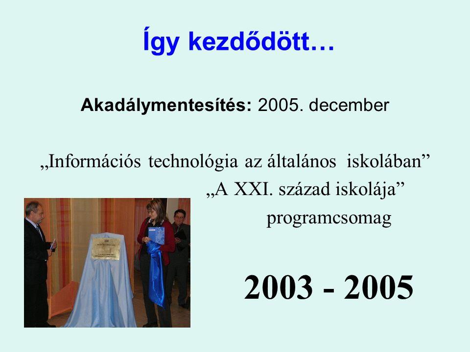 """Így kezdődött… Akadálymentesítés: 2005. december. """"Információs technológia az általános iskolában"""
