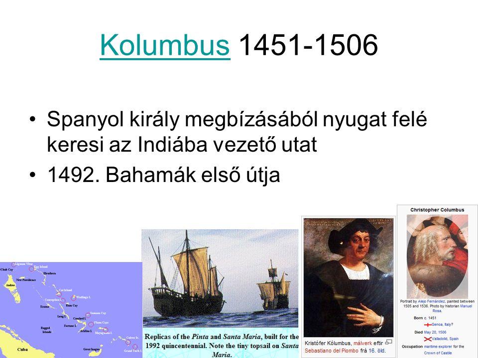 Kolumbus 1451-1506 Spanyol király megbízásából nyugat felé keresi az Indiába vezető utat.
