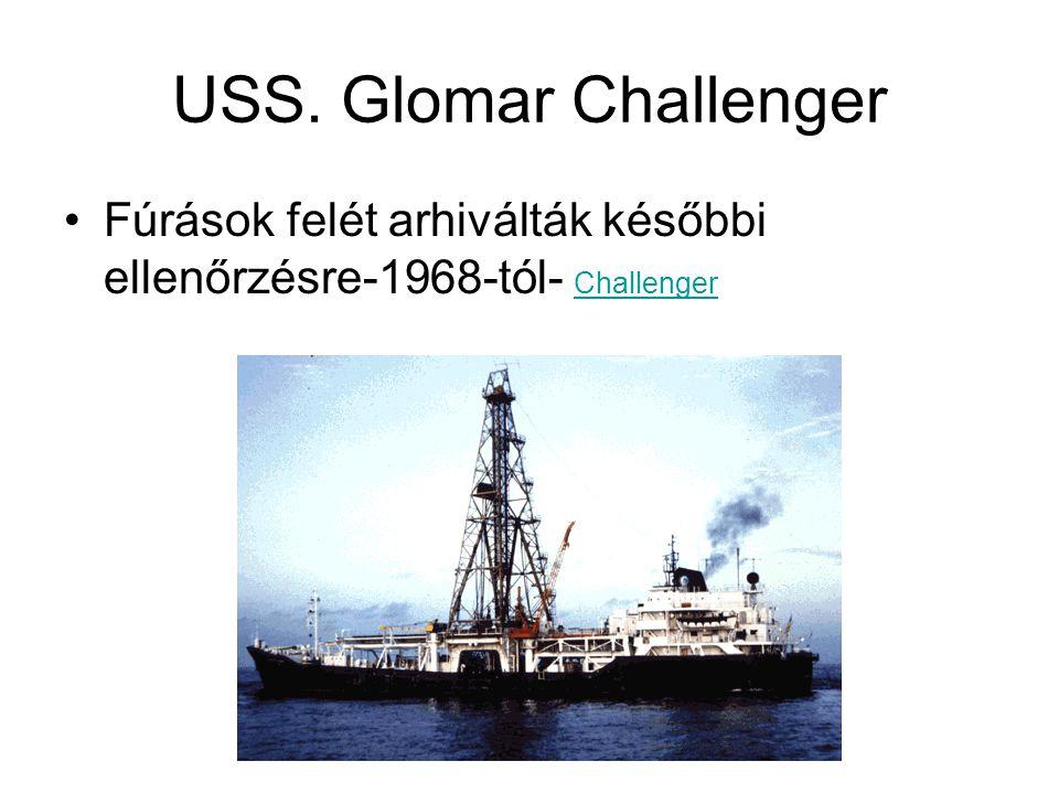 USS. Glomar Challenger Fúrások felét arhiválták későbbi ellenőrzésre-1968-tól- Challenger