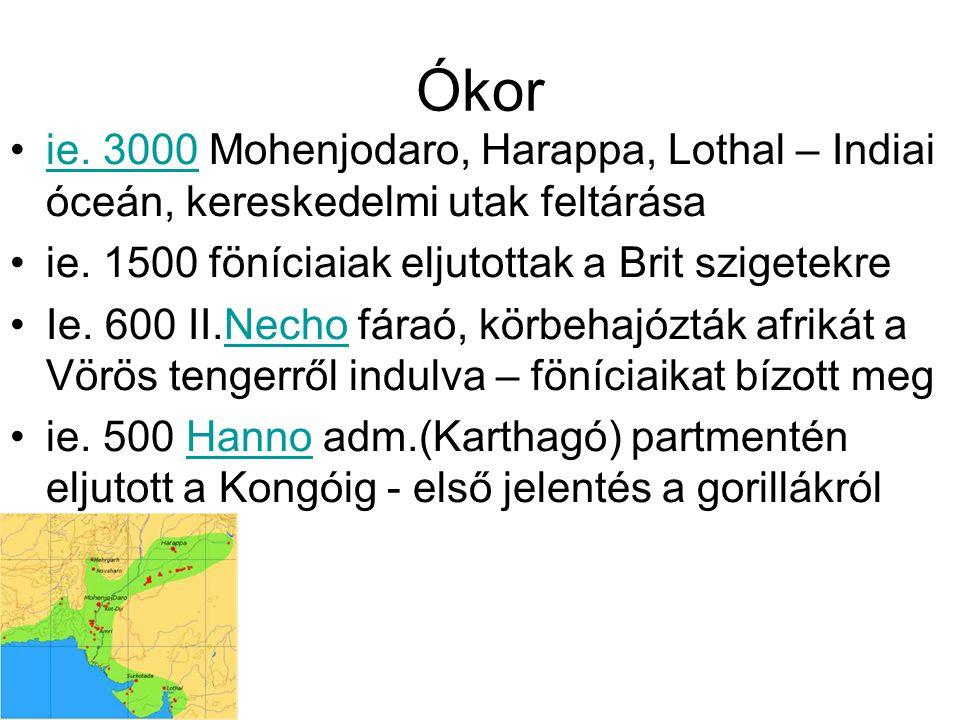 Ókor ie. 3000 Mohenjodaro, Harappa, Lothal – Indiai óceán, kereskedelmi utak feltárása. ie. 1500 föníciaiak eljutottak a Brit szigetekre.