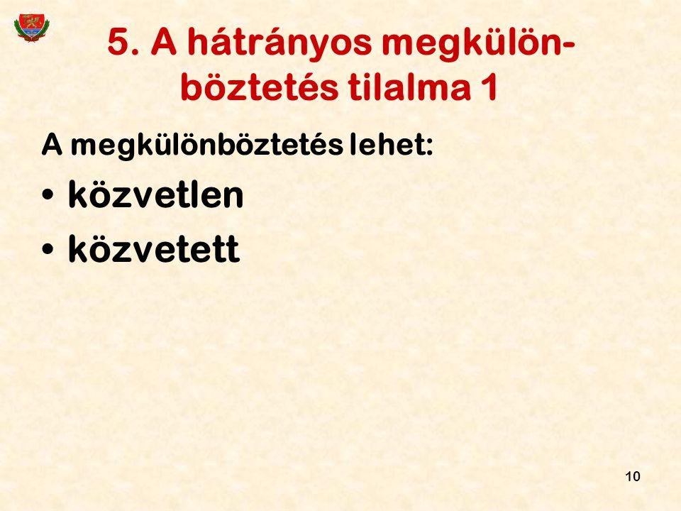 5. A hátrányos megkülön-böztetés tilalma 1