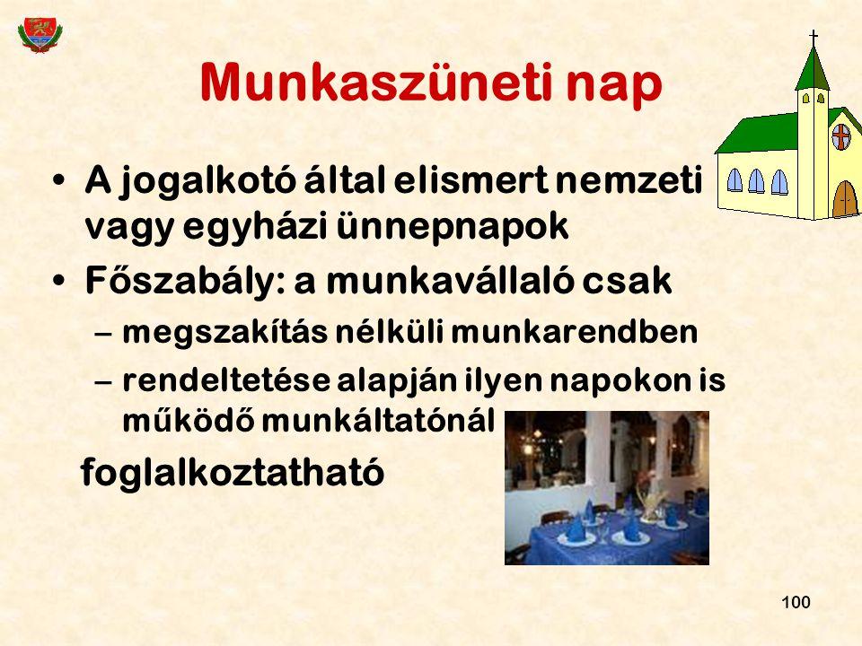 Munkaszüneti nap A jogalkotó által elismert nemzeti vagy egyházi ünnepnapok. Főszabály: a munkavállaló csak.