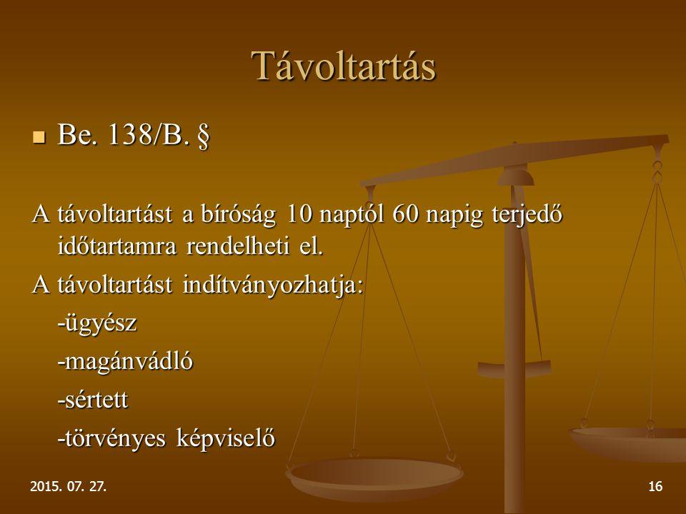 Távoltartás Be. 138/B. § A távoltartást a bíróság 10 naptól 60 napig terjedő időtartamra rendelheti el.