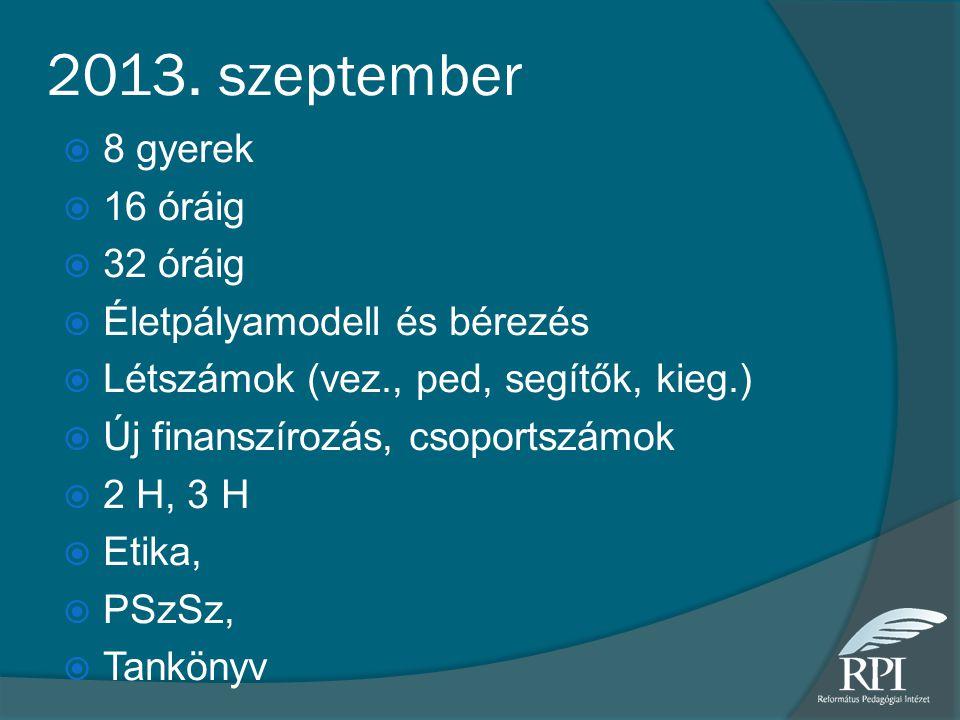 2013. szeptember 8 gyerek 16 óráig 32 óráig Életpályamodell és bérezés