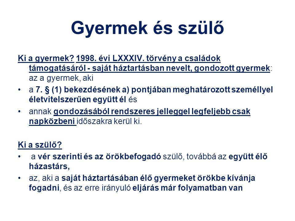 Gyermek és szülő Ki a gyermek 1998. évi LXXXIV. törvény a családok támogatásáról - saját háztartásban nevelt, gondozott gyermek: az a gyermek, aki.
