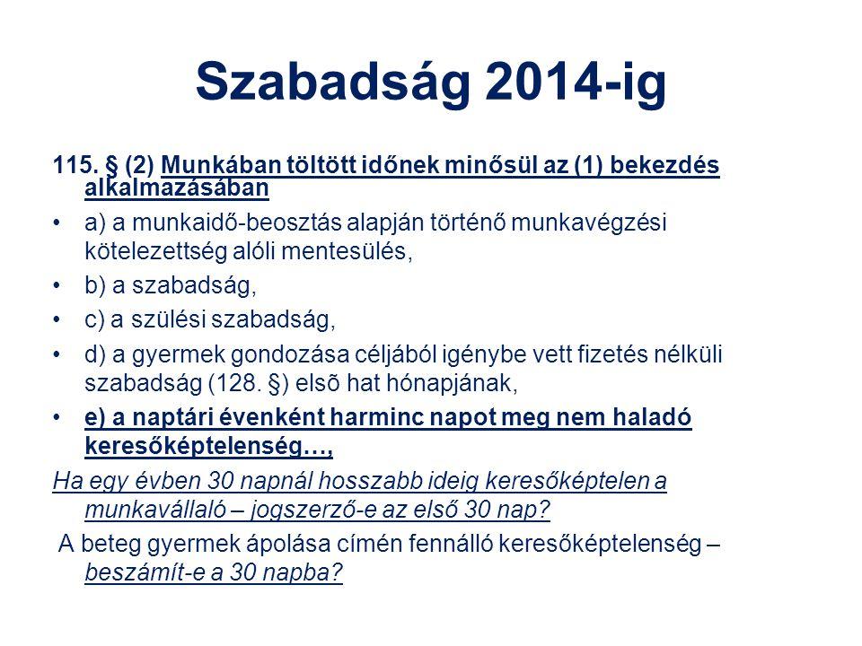 Szabadság 2014-ig 115. § (2) Munkában töltött időnek minősül az (1) bekezdés alkalmazásában.