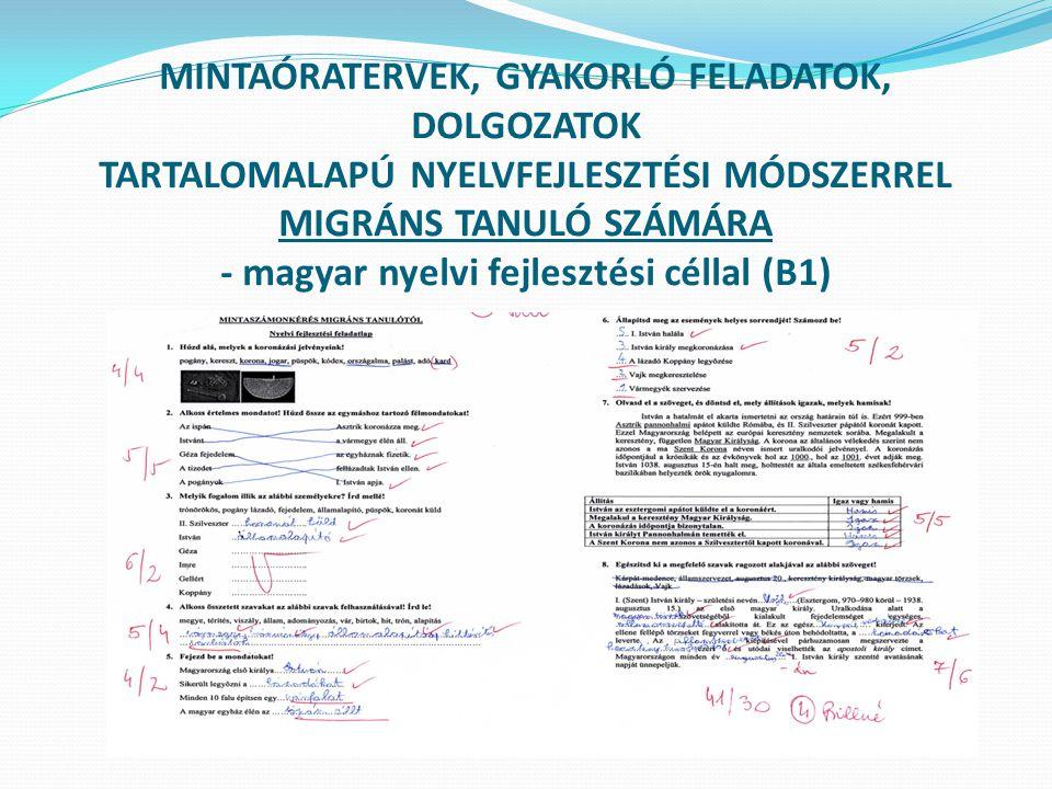 MINTAÓRATERVEK, GYAKORLÓ FELADATOK, DOLGOZATOK TARTALOMALAPÚ NYELVFEJLESZTÉSI MÓDSZERREL MIGRÁNS TANULÓ SZÁMÁRA - magyar nyelvi fejlesztési céllal (B1)