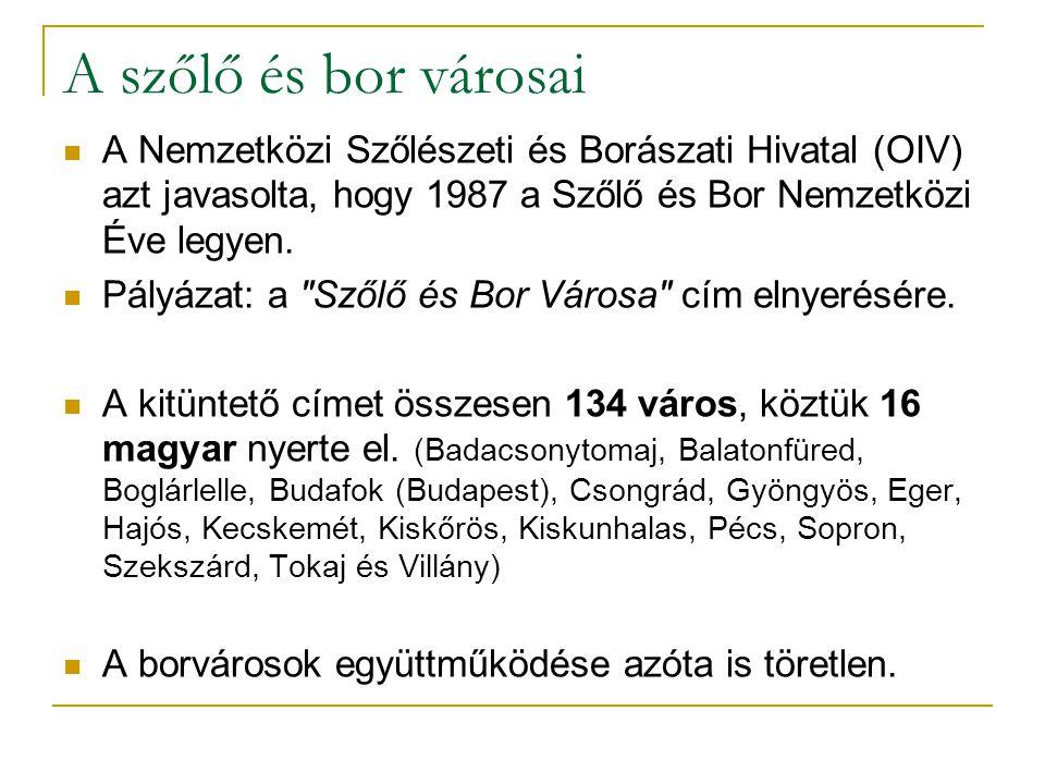 A szőlő és bor városai A Nemzetközi Szőlészeti és Borászati Hivatal (OIV) azt javasolta, hogy 1987 a Szőlő és Bor Nemzetközi Éve legyen.