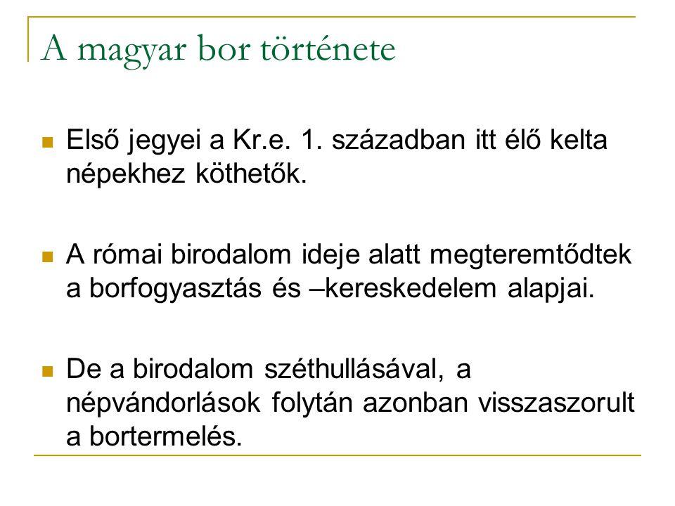 A magyar bor története Első jegyei a Kr.e. 1. században itt élő kelta népekhez köthetők.