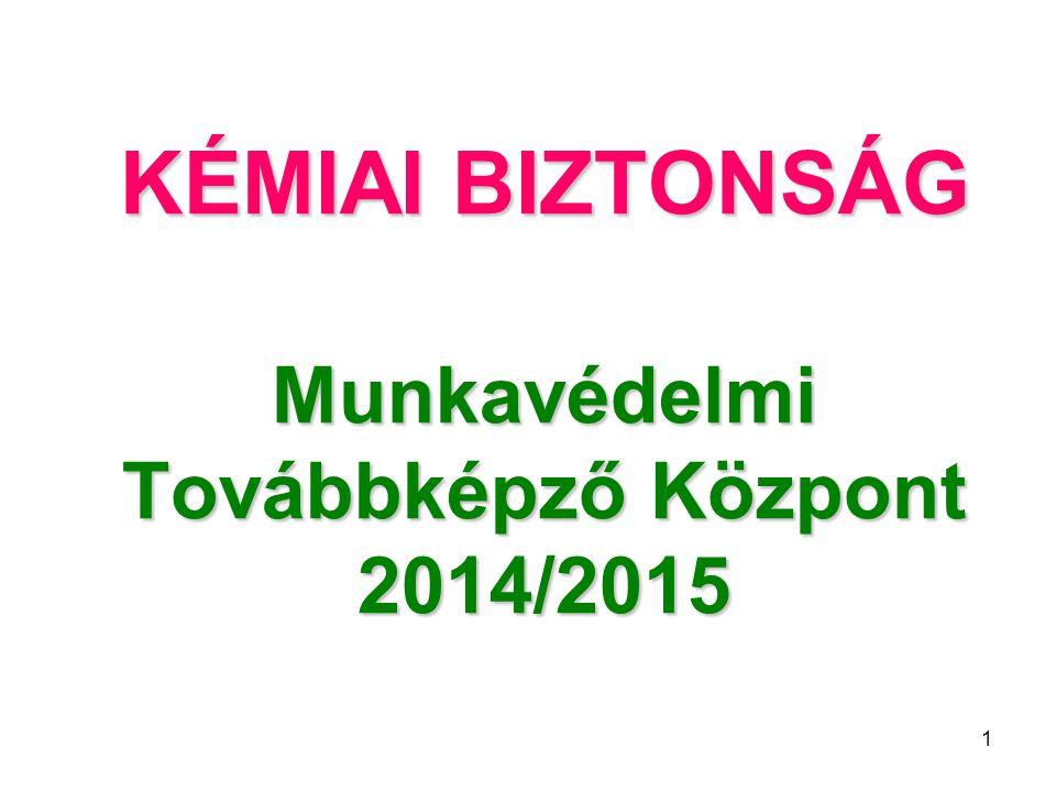 KÉMIAI BIZTONSÁG Munkavédelmi Továbbképző Központ 2014/2015