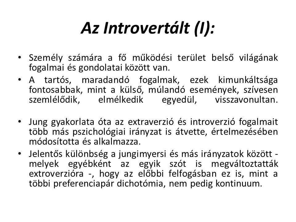 Az Introvertált (I): Személy számára a fő működési terület belső világának fogalmai és gondolatai között van.