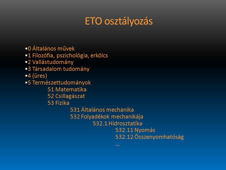 ETO osztályozás 0 Általános művek 1 Filozófia, pszichológia, erkölcs