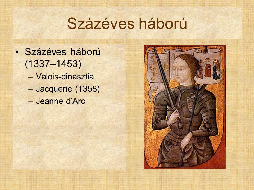 Százéves háború Százéves háború (1337–1453) Valois-dinasztia