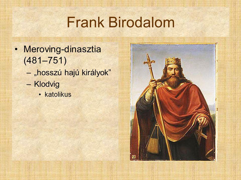 "Frank Birodalom Meroving-dinasztia (481–751) ""hosszú hajú királyok"