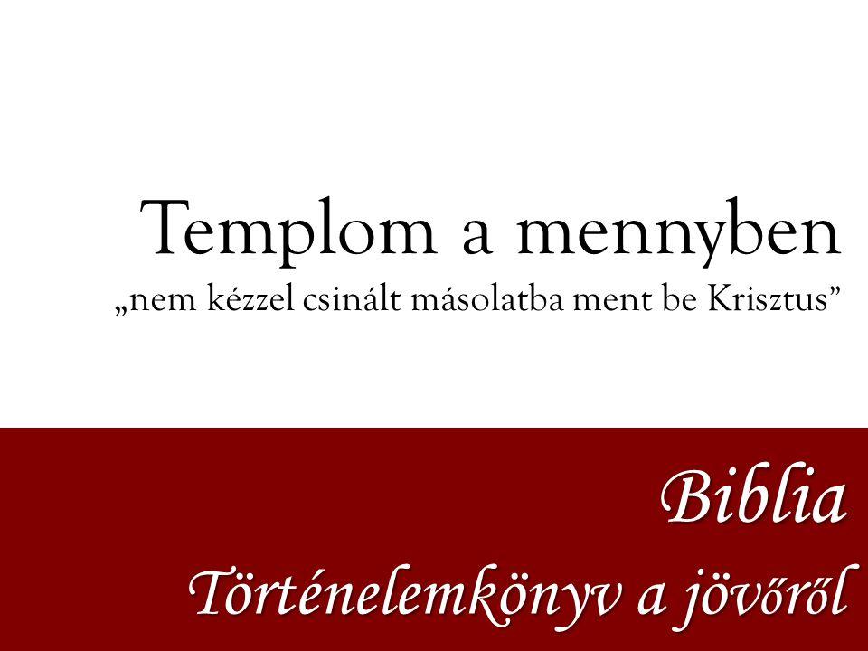 Biblia Templom a mennyben Történelemkönyv a jövőről