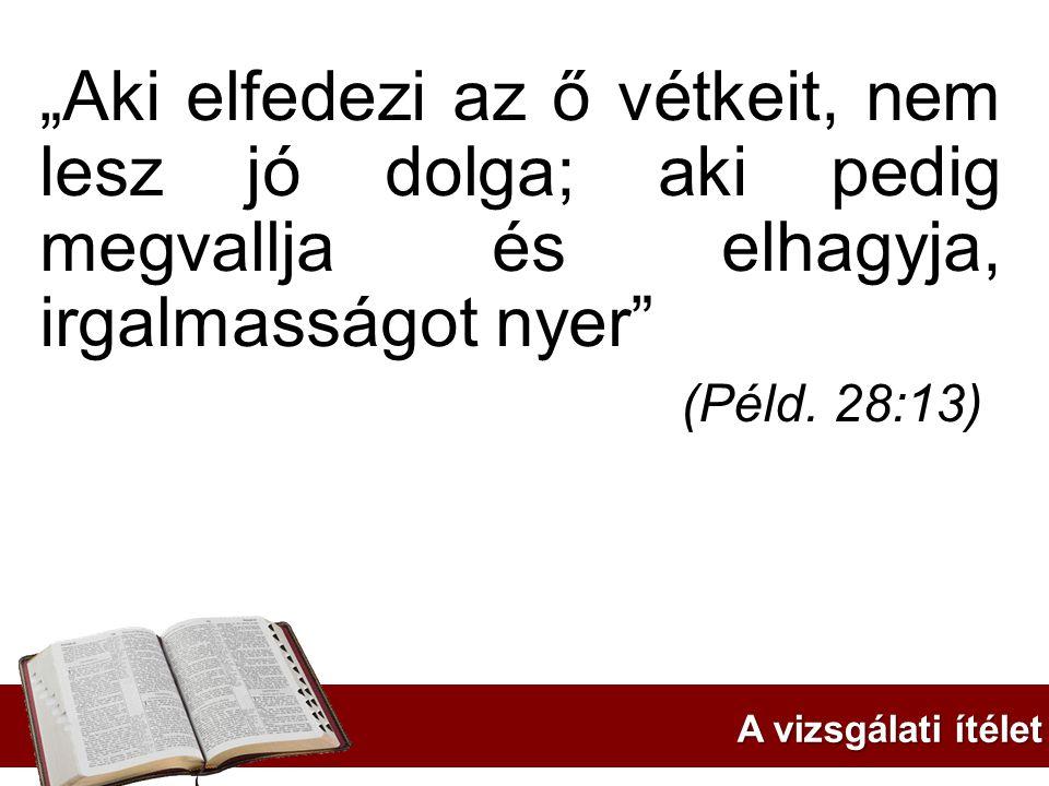 """""""Aki elfedezi az ő vétkeit, nem lesz jó dolga; aki pedig megvallja és elhagyja, irgalmasságot nyer (Péld. 28:13)"""