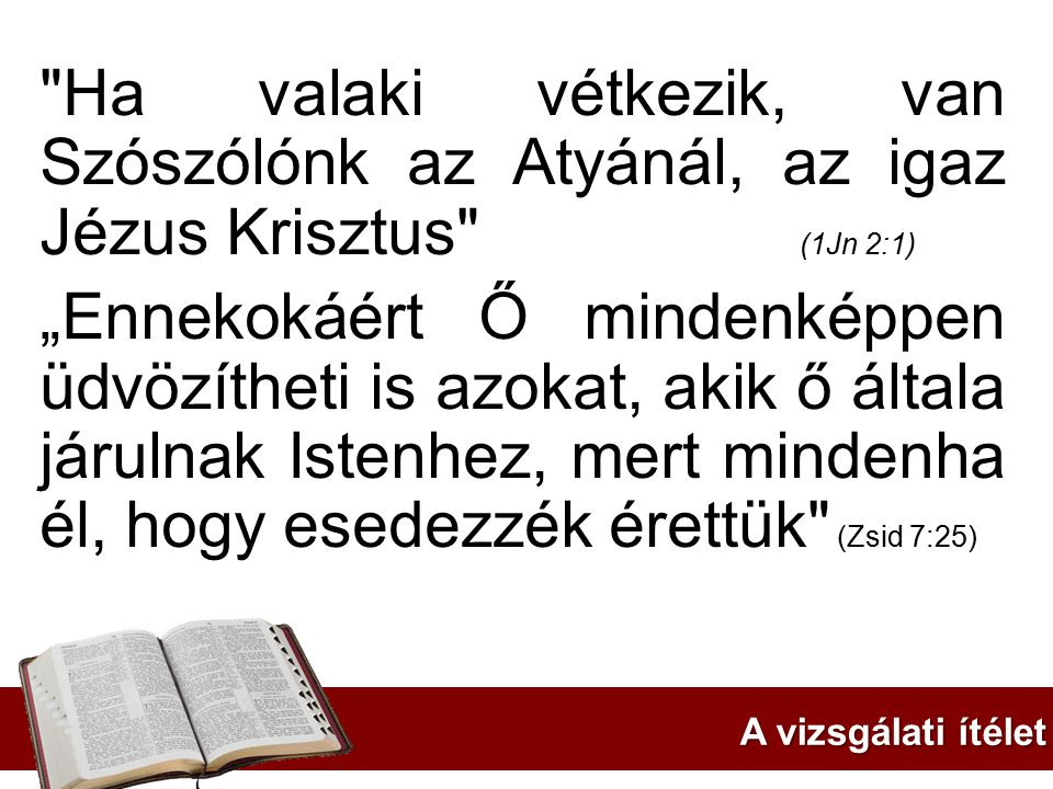 Ha valaki vétkezik, van Szószólónk az Atyánál, az igaz Jézus Krisztus (1Jn 2:1)