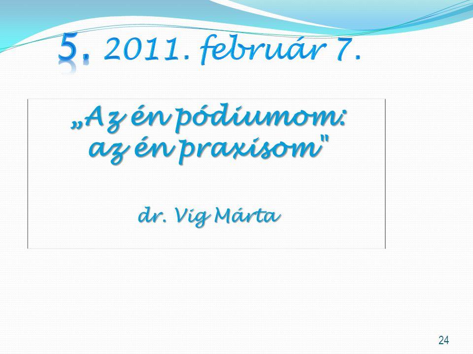 "5. 2011. február 7. ""Az én pódiumom: az én praxisom dr. Vig Márta"