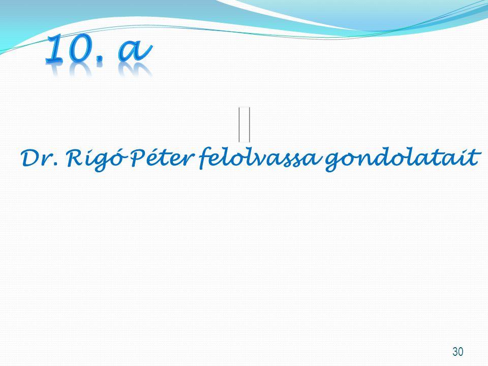 10. a Dr. Rigó Péter felolvassa gondolatait