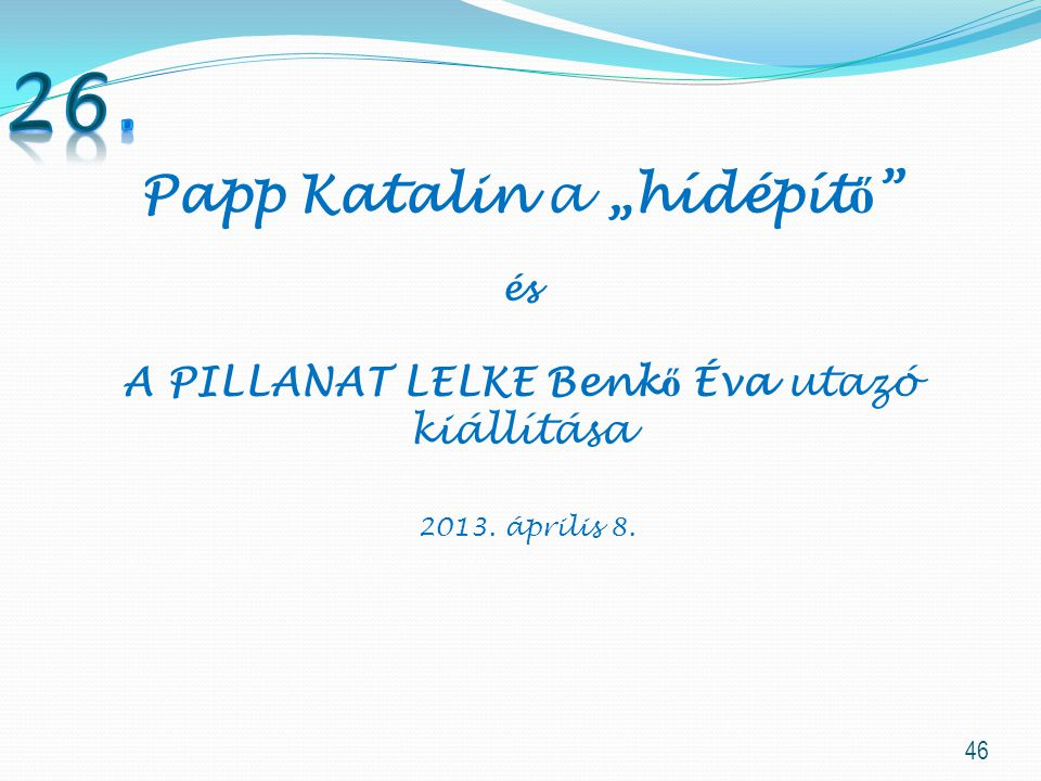 """26. Papp Katalin a """"hídépítő"""