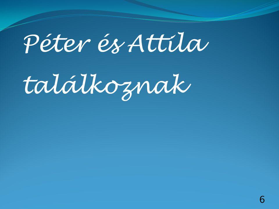 Péter és Attila találkoznak