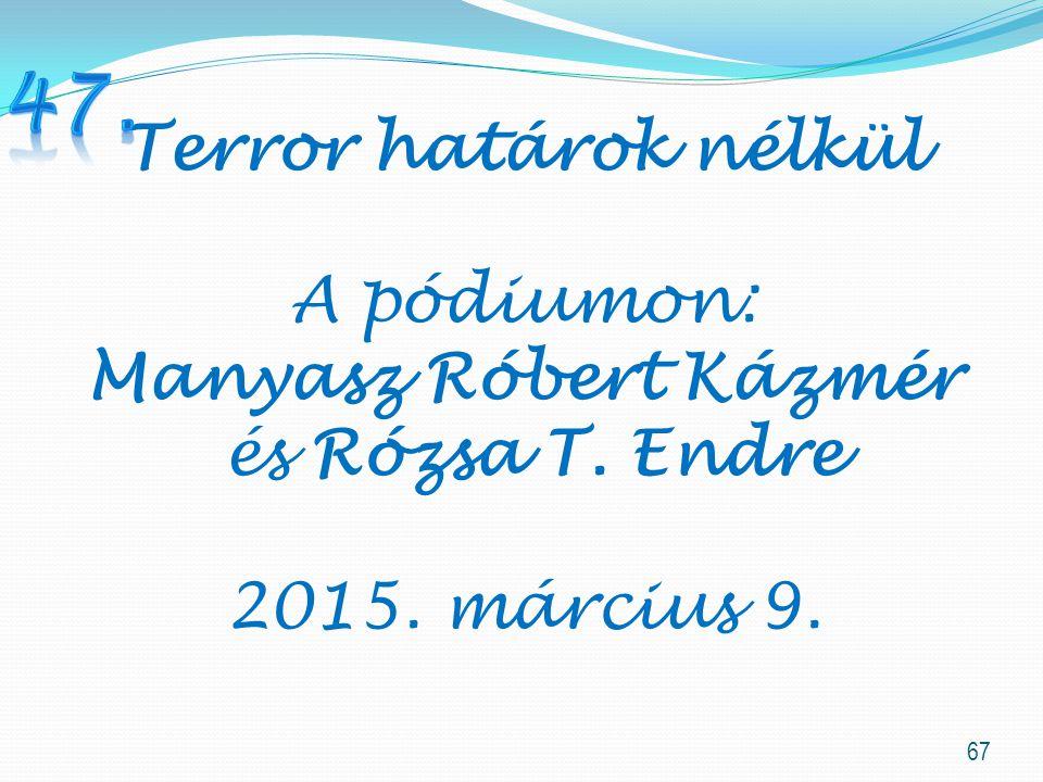 47. Terror határok nélkül A pódiumon: Manyasz Róbert Kázmér