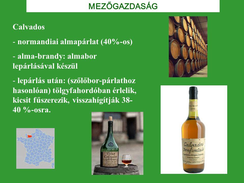 MEZŐGAZDASÁG Calvados. normandiai almapárlat (40%-os) alma-brandy: almabor lepárlásával készül.