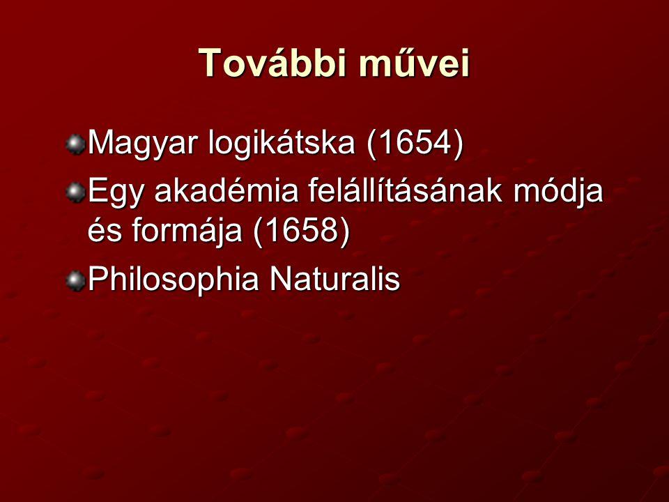 További művei Magyar logikátska (1654)