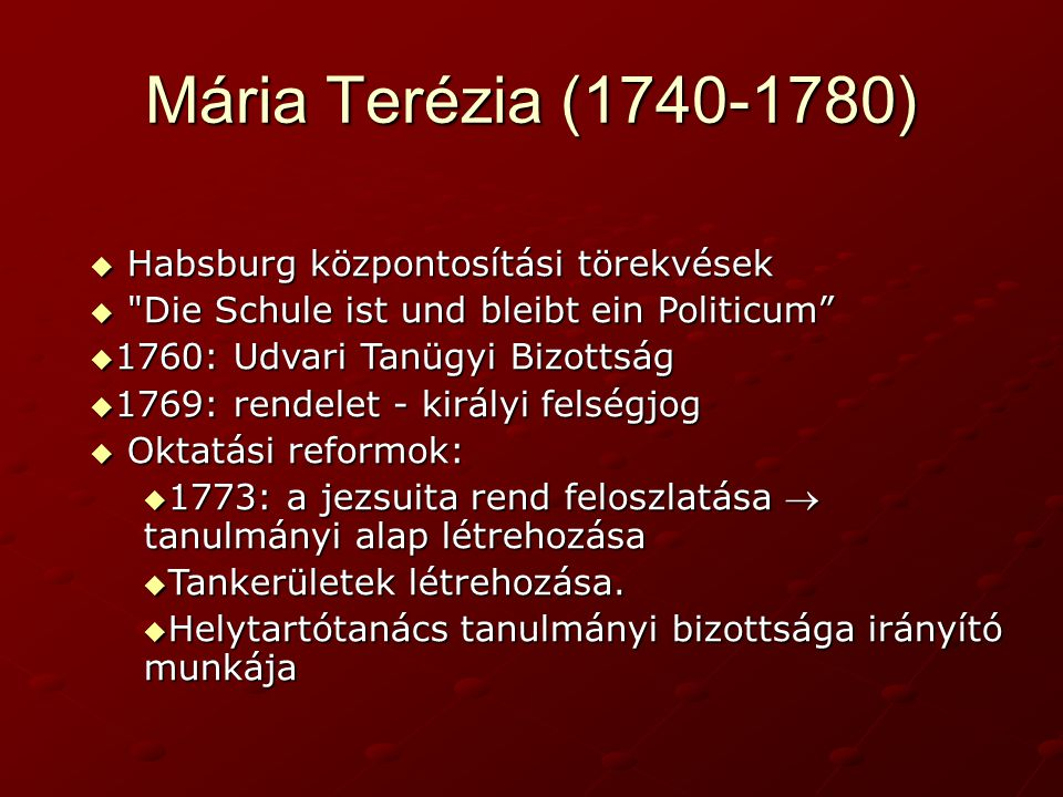 Mária Terézia (1740-1780) Habsburg központosítási törekvések