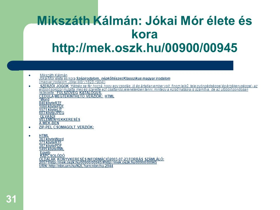 Mikszáth Kálmán: Jókai Mór élete és kora http://mek. oszk