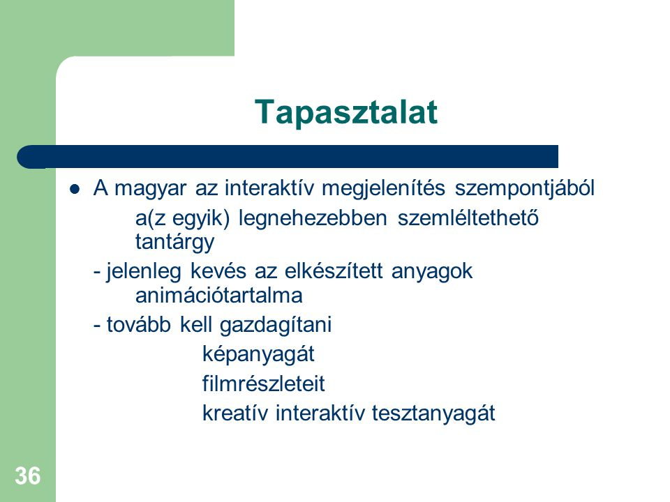 Tapasztalat A magyar az interaktív megjelenítés szempontjából